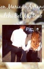 Mon Mariage Arrangé : Koulchi Bel mektoub ✨ by Algeri_Haiine