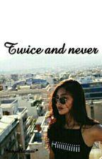 Twice And Never (JaDine FanFic) by anjellamai