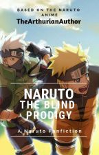 The Blind Prodigy - A Naruto Fan Fiction (Being Rewritten) by TheArthurianAuthor