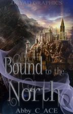 Bound to the North {Complete!} by Abby_C_ACE