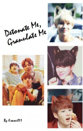 Detonate Me, Granulate Me | BTS by lisaasil11