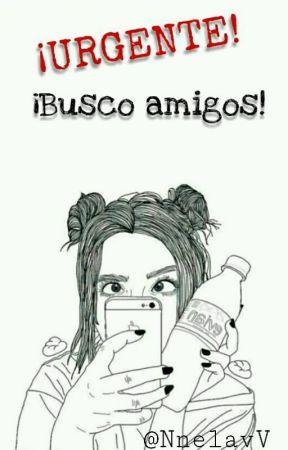 ¡URGENTE! ¡Busco Amigos! by NnelaVv