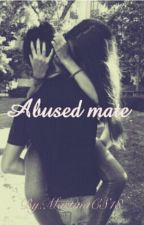 Abused Mate (Finished Not Edited) by MartinaCS18
