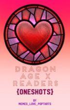Dragon Age X Readers {Oneshots} by memeslovepoptarts