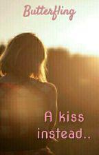 a kiss instead by Butterfling