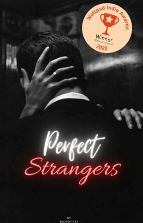 Perfect Strangers(Completed) by Rajput-123
