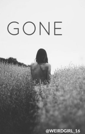 Gone by weirdgirl_16