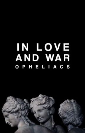 In Love and War by opheliacs