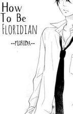 How to be Floridian by --Florida--