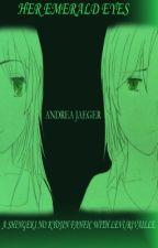 Her Emerald Eyes (SNK LEVI FANFIC) by MaenieX3