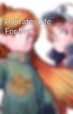 A Pirates Life For Me by WindSneakerLire