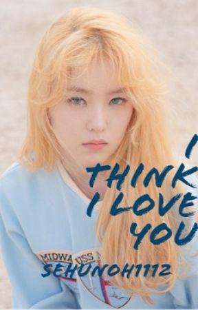 I think I love you by sehunoh1112