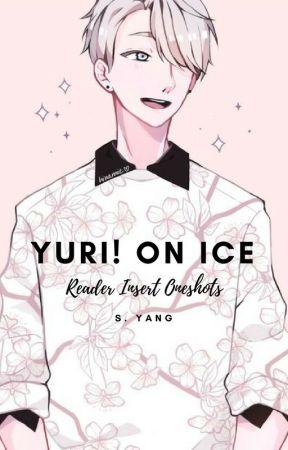 Yuri!!! On Ice ➸ Reader Insert Oneshots by SinDumpling