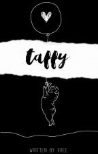 taffy | ✓ by vreetie