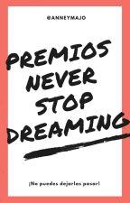 Premios Never Stop Dreaming || #PremiosNSD by AnneYMajo
