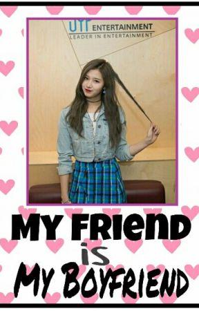 My friend is My Boyfriend?? ✔ by Marksan_Tuantozaki