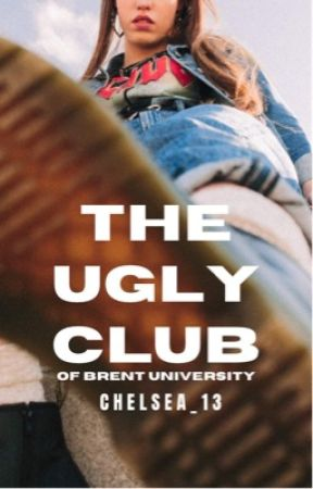 THE UGLY CLUB OF BRENT UNIVERSITY   Ongoing by Chelsea_13