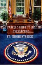 May Parker's Guide to Winning the Election by MidnightRose55