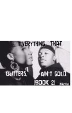 Everything that glitters, ain't gold. (Book 2)  by KingEazyE_