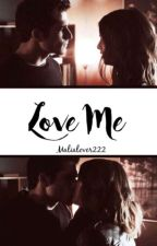 Love Me by Malialover222