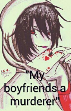 """My boyfriends a murderer"" by Bookwrmbbg"