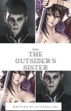 Being The Outsider's Sister by CUTIENELLIEL