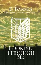 Looking Through Me | Attack on Titan Fan Fiction by NeriBurns