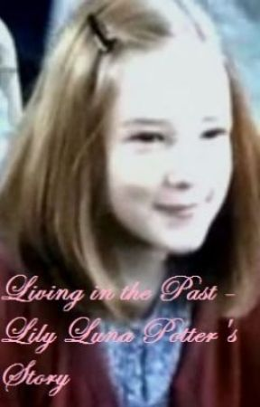 Living in the Past: Lily Luna Potter's Story [DISCONTINUED] by crystaldolphin42