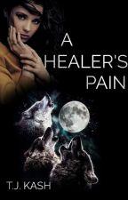 A Healer's Pain: Celestial Wolves Book 1✔ by jtoughkat