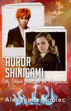 Auror -Shinigami. Gdy Shino zawitało do Hogwartu (BARDZO WOLNO PISANE) by AleksanderKopiec