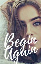 Begin Again by Y_Allen