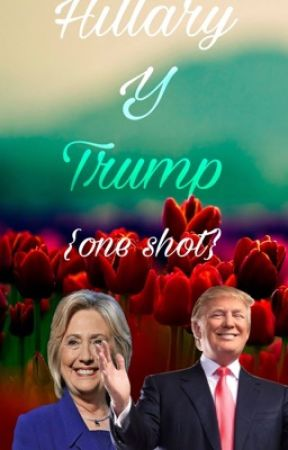 Hillary y Trump {One shot} by -AlixeIsHere