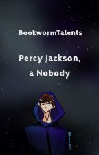 Percy Jackson, a Nobody by BookwormTalents