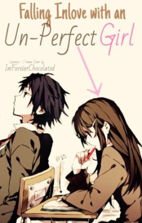 Falling Inlove With An Un-Perfect Girl by ImForeverChocolated