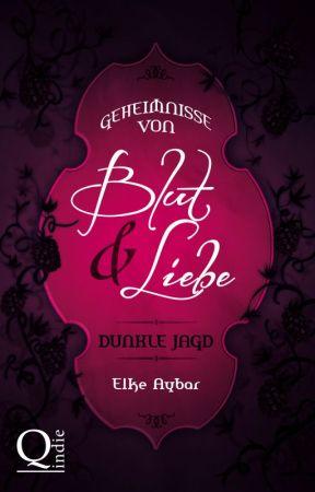 Geheimnisse von Blut und Liebe  Dunkle Jagd by ElkeAybar