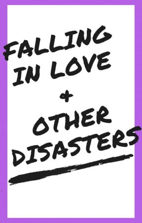 Falling in Love & Other Diasters by hopelesslyoptimistic