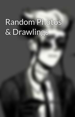 Random Photos & Drawlings by Gamekronicshotgun