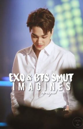 BTS & EXO SMUT IMAGINES by cereayeol