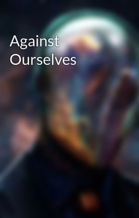 Against Ourselves by OmegaAlphaTau