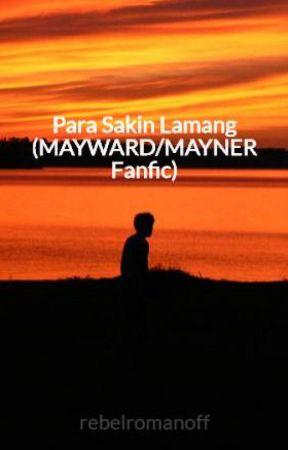 Para Sakin Lamang (MAYWARD/MAYNER Fanfic) ✔️ by rebelromanoff