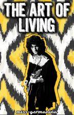 The Art of Living by sevenseasofwriting