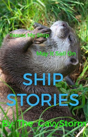 Ship Stories(CLOSED AND COMPLETE) by The_CavyStorm