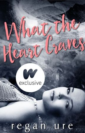 What The Heart Craves - The heart #1 by ReganUre