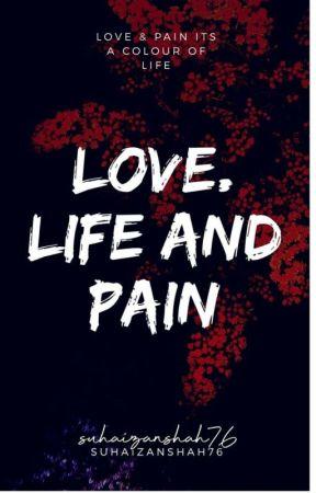 LOVE LIFE AND PAIN by suhaizanshah76