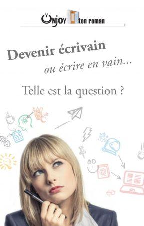 Devenir écrivain ou écrire en vain... Telle est la question ? by MarieNivers
