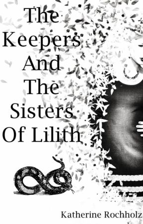 The Keepers and The Sisters of Lilith by KatherineRochholz