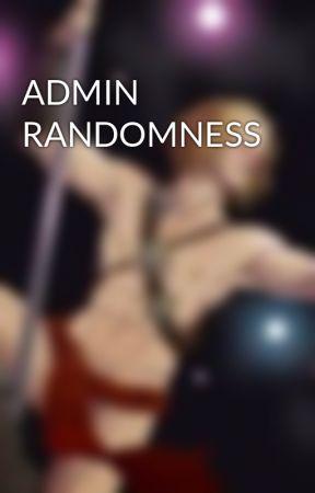 ADMIN RANDOMNESS  by FranceBornAndRaised