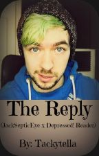 The Reply (JackSepticEye x Depressed!Reader) by tackytella