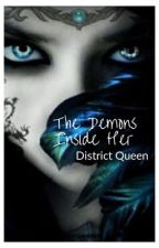 The Demons inside her *ON HOLD* by DistrictQueen