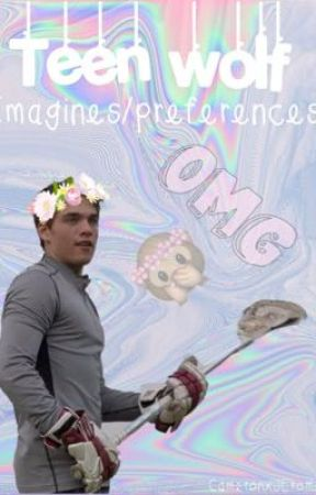 Teen wolf imagines/preferences  by hellalotoffandoms
